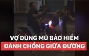 Bạo lực gia đình: Vợ đánh chồng dã man bằng mũ bảo hiểm giữa đường